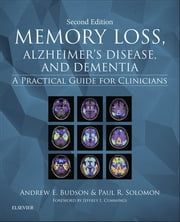 Memory Loss, Alzheimer's Disease, and Dementia - A Practical Guide for Clinicians ebook by Andrew E. Budson,Paul R. Solomon