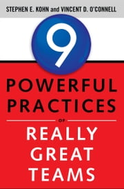 9 Powerful Practices of Really Great Teams ebook by Stephen E. Kohn, Vincent D. O'Connell