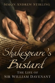 Shakespeare's Bastard - The Life of Sir William Davenant ebook by Simon Andrew Stirling