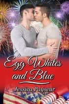 Egg Whites and Blue ebook by Jessica Payseur