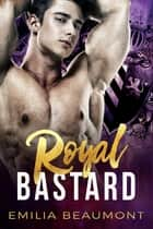 Royal Bastard ebook by Emilia Beaumont