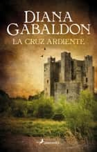 La cruz ardiente ebook by Diana Gabaldon