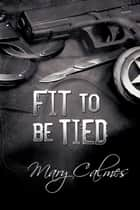 Fit to Be Tied ebook by Mary Calmes