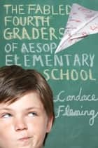 The Fabled Fourth Graders of Aesop Elementary School ebook by Candace Fleming