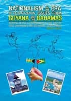 NATIONALISM IN THE ERA OF GLOBALISATION-ISSUES FROM GUYANA AND THE BAHAMAS - WORKING PEOPLE'S CONTRIBUTION TO CIVIL SOCIETY, GOOD GOVERNANCE AND SUSTAINABLE DEVELOPMENT ebook by Silvius E. Wilson