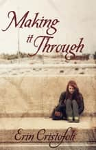 Making It Through ebook by Erin Cristofoli