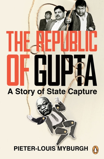 The Republic of Gupta - A Story of State Capture ebook by Pieter-Louis Myburgh