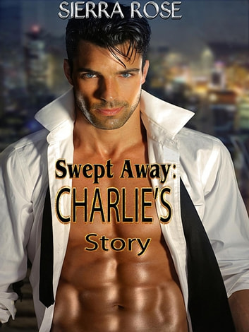 Swept Away: Charlie's Story - Taming a Bad Boy, #1 ebook by Sierra Rose