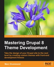 Mastering Drupal 8 Theme Development ebook by Marc Drummond