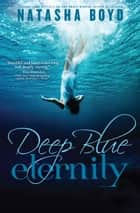 Deep Blue Eternity ebook by Natasha Boyd