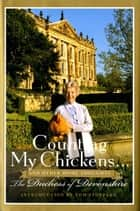 Counting My Chickens . . . ebook by The Duchess of Devonshire,Tom Stoppard