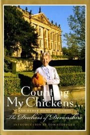 Counting My Chickens . . . - And Other Home Thoughts ebook by The Duchess of Devonshire,Tom Stoppard
