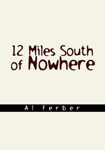 12 Miles South of Nowhere ebook by Al Ferber