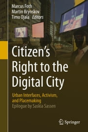 Citizen's Right to the Digital City - Urban Interfaces, Activism, and Placemaking ebook by