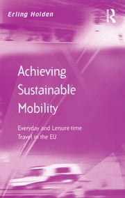 Achieving Sustainable Mobility - Everyday and Leisure-time Travel in the EU ebook by Erling Holden