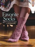 Favorite Socks - 25 Timeless Designs eBook by Ann Budd
