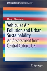Vehicular Air Pollution and Urban Sustainability - An Assessment from Central Oxford, UK ebook by Kobo.Web.Store.Products.Fields.ContributorFieldViewModel