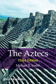 The Aztecs ebook by Michael E. Smith
