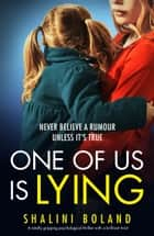One of Us Is Lying - A totally gripping psychological thriller with a brilliant twist ebook by Shalini Boland