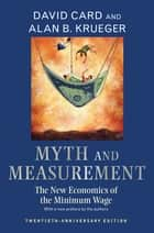 Myth and Measurement - The New Economics of the Minimum Wage - Twentieth-Anniversary Edition ebook by David Card, David Card, Alan Krueger