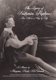 The Legacy of Katharine Hepburn: Fine Art as a Way of Life - A Memoir ebook by Maryann Pasda DiEdwardo