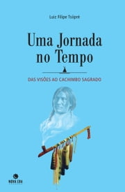 Uma jornada no tempo ebook by Luiz Filipe Tsiipré