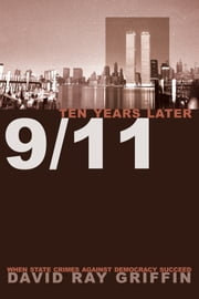 9/11 Ten Years Later - When State Crimes against Democracy Succeed ebook by David Ray Griffin