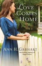 Love Comes Home (Rosey Corner Book #3) ebook by Ann H. Gabhart