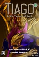 Tiago in the Tunnels of Krall [Interrogative Book #3] - Interrogative Book #3 ebook by Charles Barouch