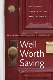 Well Worth Saving - How the New Deal Safeguarded Home Ownership ebook by Price V. Fishback,Jonathan Rose,Kenneth Snowden