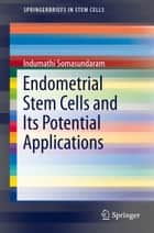 Endometrial Stem Cells and Its Potential Applications ebook by Indumathi Somasundaram