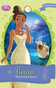Disney Princess Tiana: The Stolen Jewel - A Jewel Story ebook by Calliope Glass,Disney Book Group