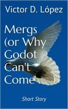 Mergs (Or Why Godot Can't Come) (short story) ebook by Victor D. Lopez