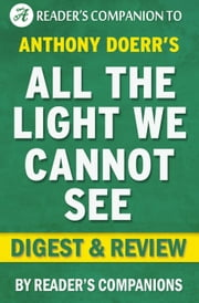 All the Light We Cannot See by Anthony Doerr | Digest & Review ebook by Reader's Companions