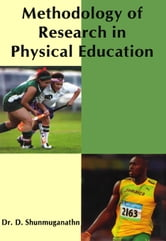 Methodology of Research in Physical Education - 100% Pure Adrenaline ebook by Dr. D. Shunmuganathn