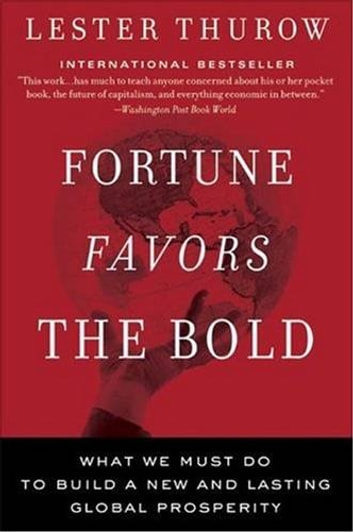 Fortune Favors the Bold - What We Must Do to Build a New and Lasting Global Prosperity ebook by Lester C Thurow