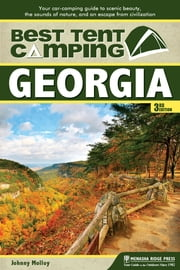 Best Tent Camping: Georgia - Your Car-Camping Guide to Scenic Beauty, the Sounds of Nature, and an Escape from Civilization ebook by Johnny Molloy
