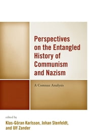 Perspectives on the Entangled History of Communism and Nazism - A Comnaz Analysis ebook by Klas-Göran Karlsson,Johan Stenfeldt,Ulf Zander,Nanci Adler,Johan Dietsch,John Paul Himka,Klas-Göran Karlsson,Maria Karlsson,Jörn Rüsen,Johan Stenfeldt,Anton Weiss-Wendt,Ulf Zander