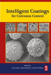 Intelligent Coatings for Corrosion Control ebook by Atul Tiwari, Ph.D., Lloyd Hihara,...