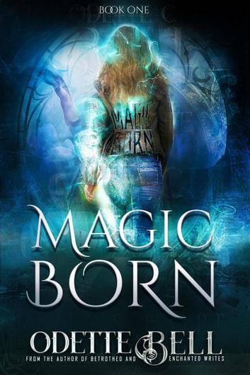 Magic Born Book One - Magic Born, #1 ebook by Odette C. Bell