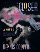 Closer ebook by Dennis Cooper