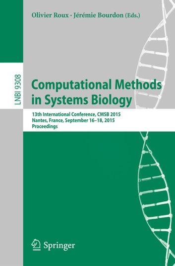 Computational Methods in Systems Biology - 13th International Conference, CMSB 2015, Nantes, France, September 16-18, 2015, Proceedings ebook by