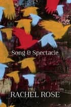 Song and Spectacle ebook by Rachel Rose
