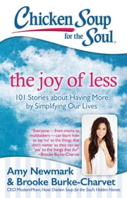 Chicken Soup for the Soul: The Joy of Less - 101 Stories about Having More by Simplifying Our Lives ebook by Amy Newmark,Brooke Burke-Charvet