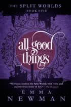 All Good Things - The Split Worlds - Book Five ebook by Emma Newman