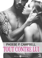 Tout contre lui - 3 ebook by Phoebe P. Campbell