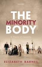 The Minority Body - A Theory of Disability ebook by Elizabeth Barnes