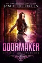 Doormaker: Tower of Shadows ebook by Jamie Thornton
