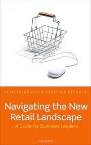 Navigating the New Retail Landscape - A Guide for Business Leaders ebook by Alan Treadgold,Jonathan Reynolds