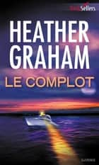 Le complot ebook by Heather Graham